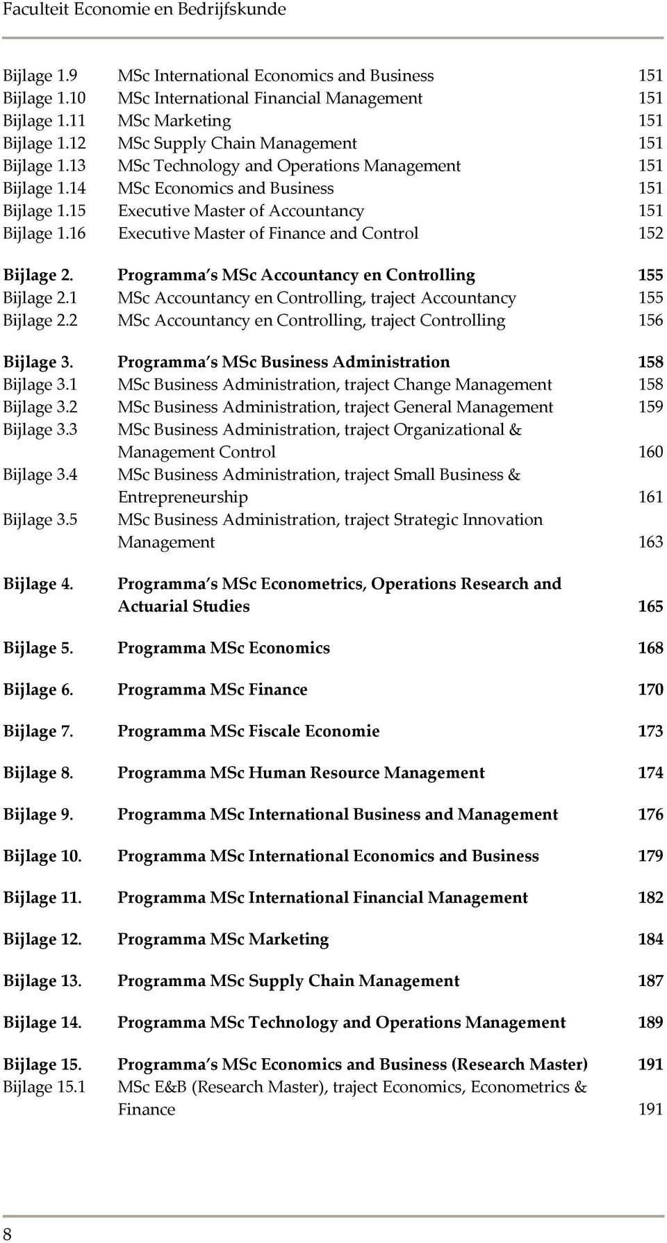and Business 151 Executive Master of Accountancy 151 Executive Master of Finance and Control 152 Bijlage 2. Programma s MSc Accountancy en Controlling 155 Bijlage 2.