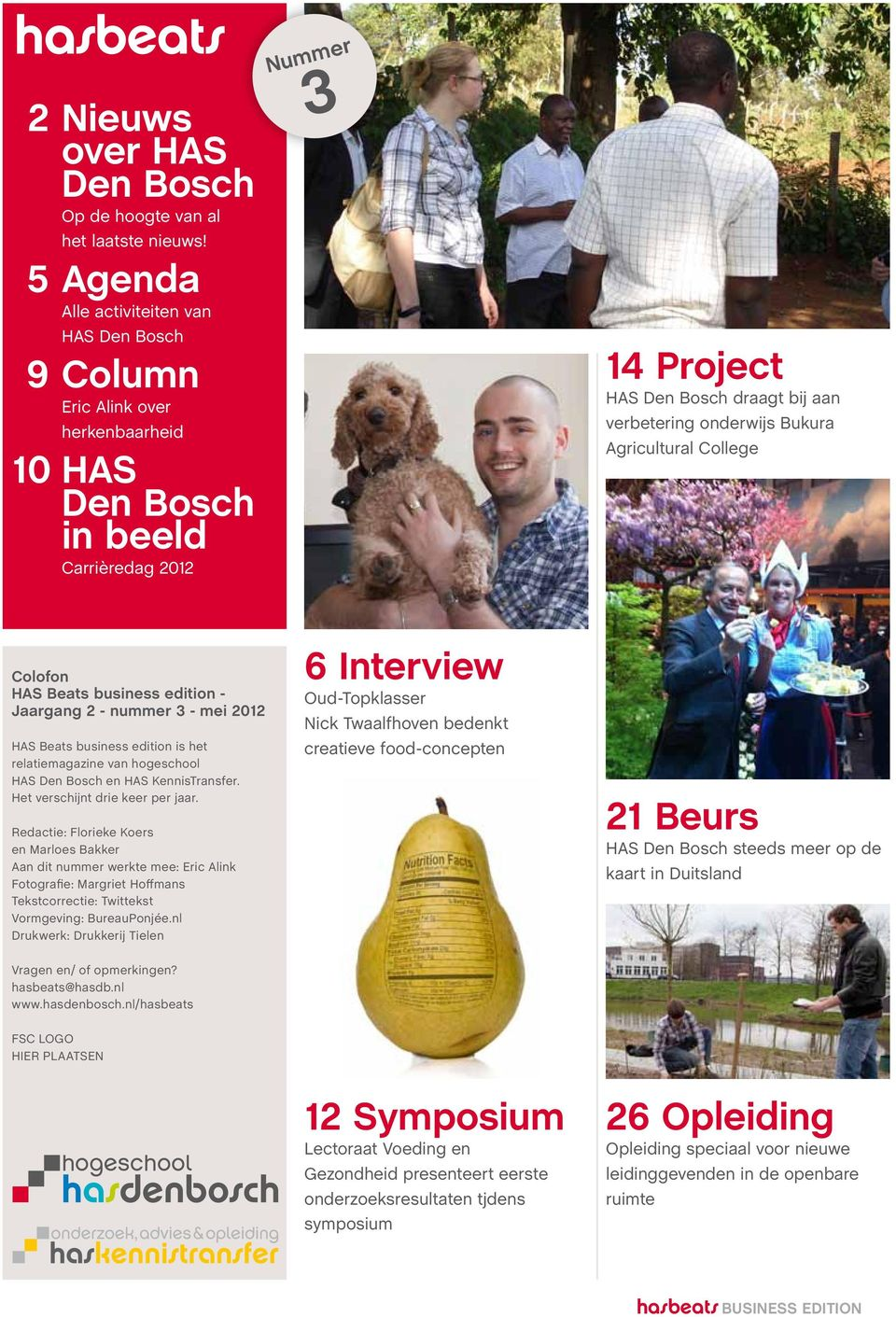 Bukura Agricultural College Colofon HAS Beats business edition - Jaargang 2 - nummer 3 - mei 2012 HAS Beats business edition is het relatiemagazine van hogeschool HAS Den Bosch en HAS KennisTransfer.