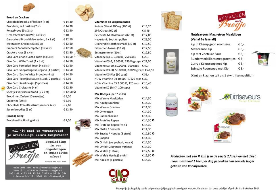 14,50 Ciao Carb Pomodori Toast (4 x 5 st) 12,50 Ciao Carb Soepstengels Oregano (4 porties) 14,50 Ciao Carb Zachte Witte Broodjes (4 st) 14,50 Ciao Carb Toastjes Naturel (1 zak, 2 porties) 5,95 Ciao
