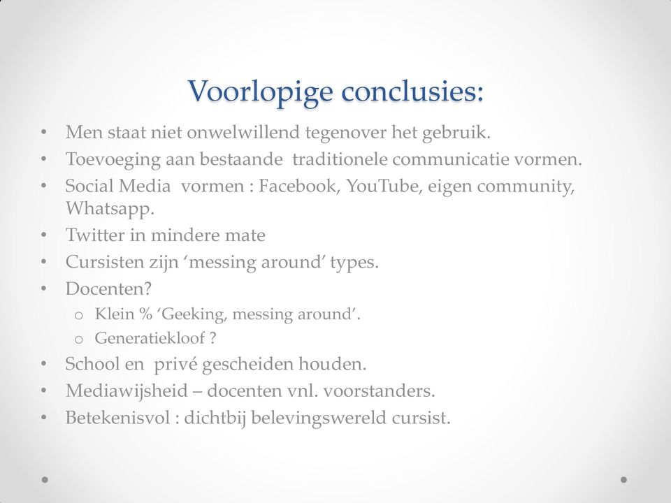 Social Media vormen : Facebook, YouTube, eigen community, Whatsapp.