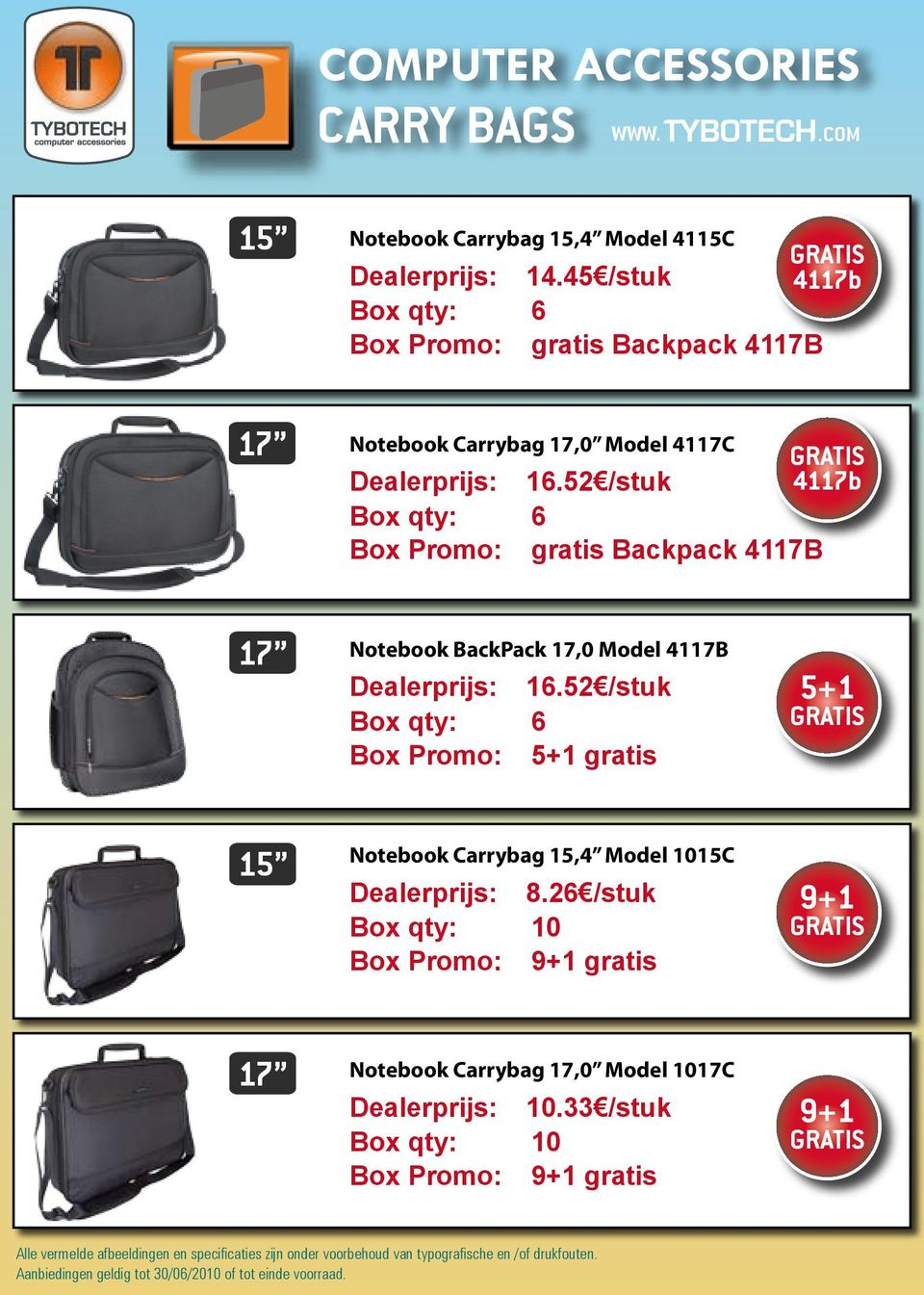 52 /stuk GRATIS 4117b Box qty: 6 Box Promo: gratis Backpack 4117B 17 Notebook BackPack 17,0 Model 4117B Dealerprijs: 16.