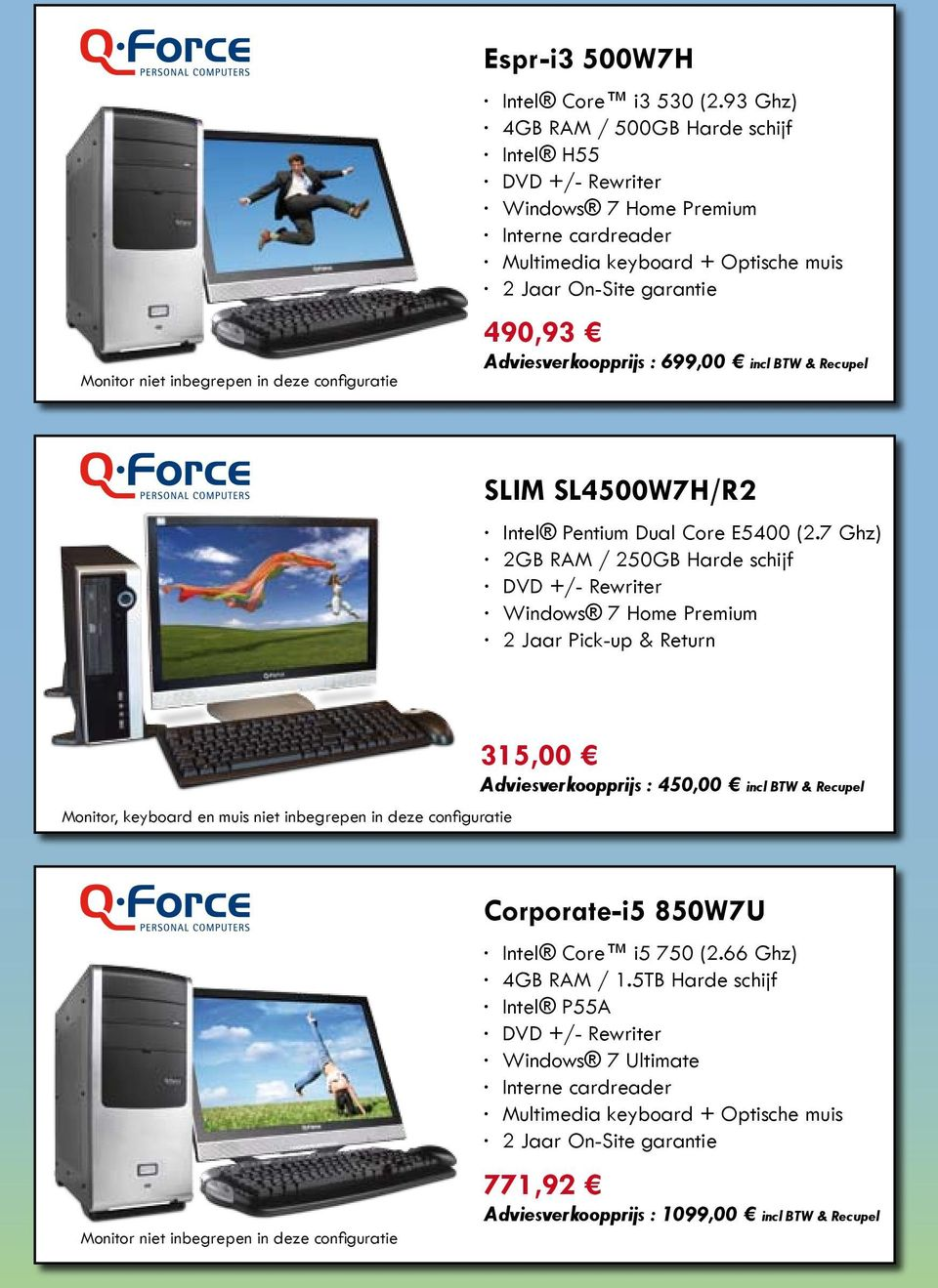 699,00 incl BTW & Recupel SLIM SL4500W7H/R2 Intel Pentium Dual Core E5400 (2.