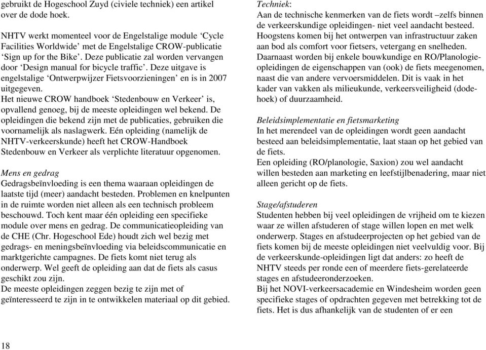 Deze publicatie zal worden vervangen door Design manual for bicycle traffic. Deze uitgave is engelstalige Ontwerpwijzer Fietsvoorzieningen en is in 2007 uitgegeven.