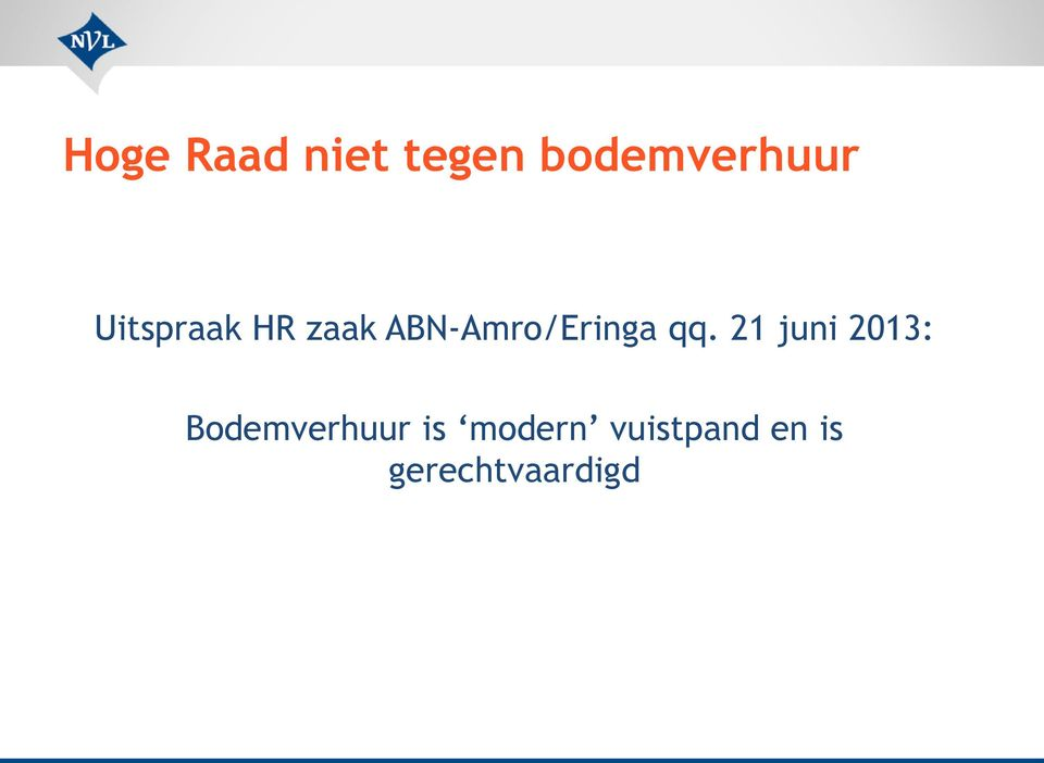 qq. 21 juni 2013: Bodemverhuur is