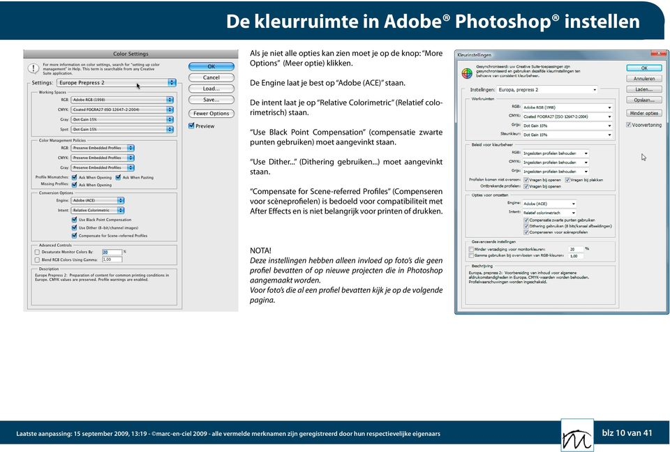 ..) moet aangevinkt staan. Compensate for Scene-referred Profiles (Compenseren voor scèneprofielen) is bedoeld voor compatibiliteit met After Effects en is niet belangrijk voor printen of drukken.