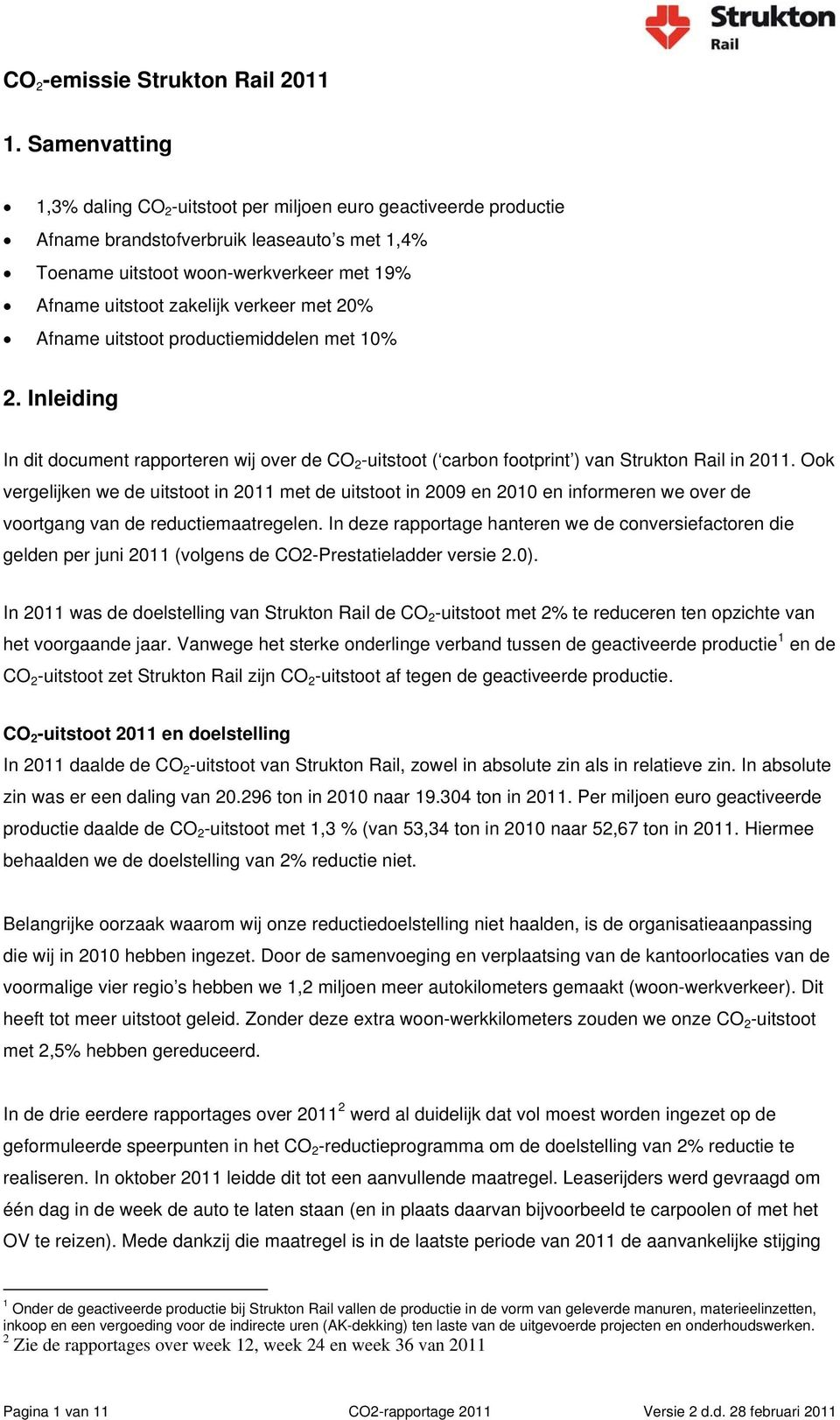 verkeer met 20% Afname uitstoot productiemiddelen met 10% 2. Inleiding In dit document rapporteren wij over de CO 2 -uitstoot ( carbon footprint ) van Strukton Rail in 2011.