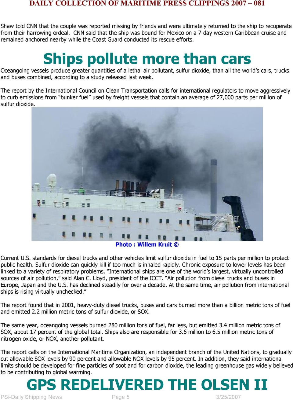 Ships pollute more than cars Oceangoing vessels produce greater quantities of a lethal air pollutant, sulfur dioxide, than all the world s cars, trucks and buses combined, according to a study