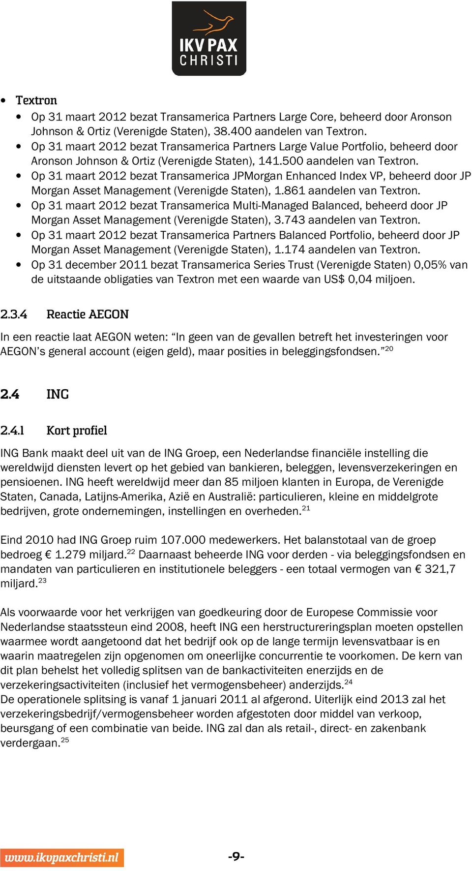Op 31 maart 2012 bezat Transamerica JPMorgan Enhanced Index VP, beheerd door JP Morgan Asset Management (Verenigde Staten), 1.861 aandelen van Textron.