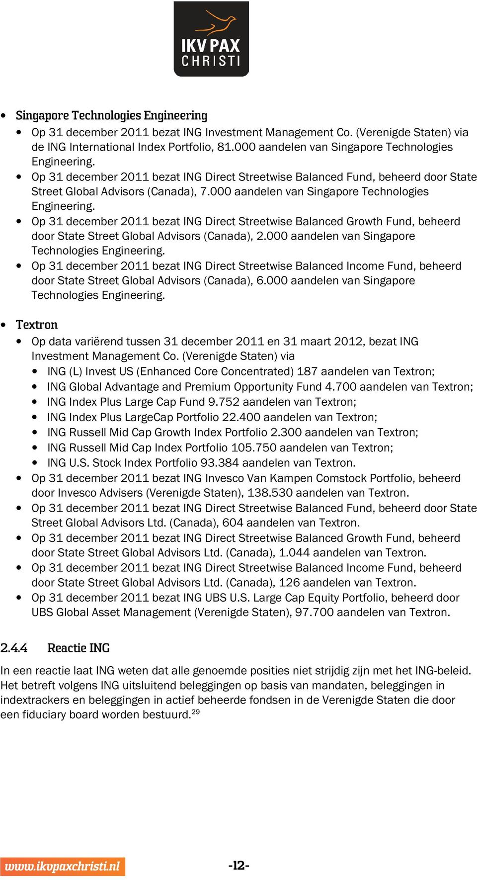 000 aandelen van Singapore Technologies Engineering. Op 31 december 2011 bezat ING Direct Streetwise Balanced Growth Fund, beheerd door State Street Global Advisors (Canada), 2.