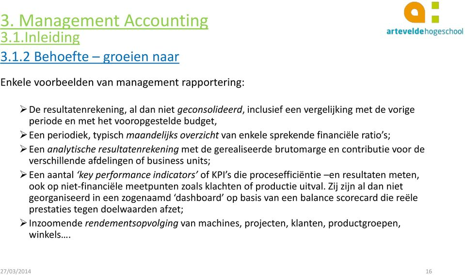 verschillende afdelingen of business units; en aantal key performance indicators of KP s die procesefficiëntie en resultaten meten, ook op niet-financiële meetpunten zoals klachten of productie