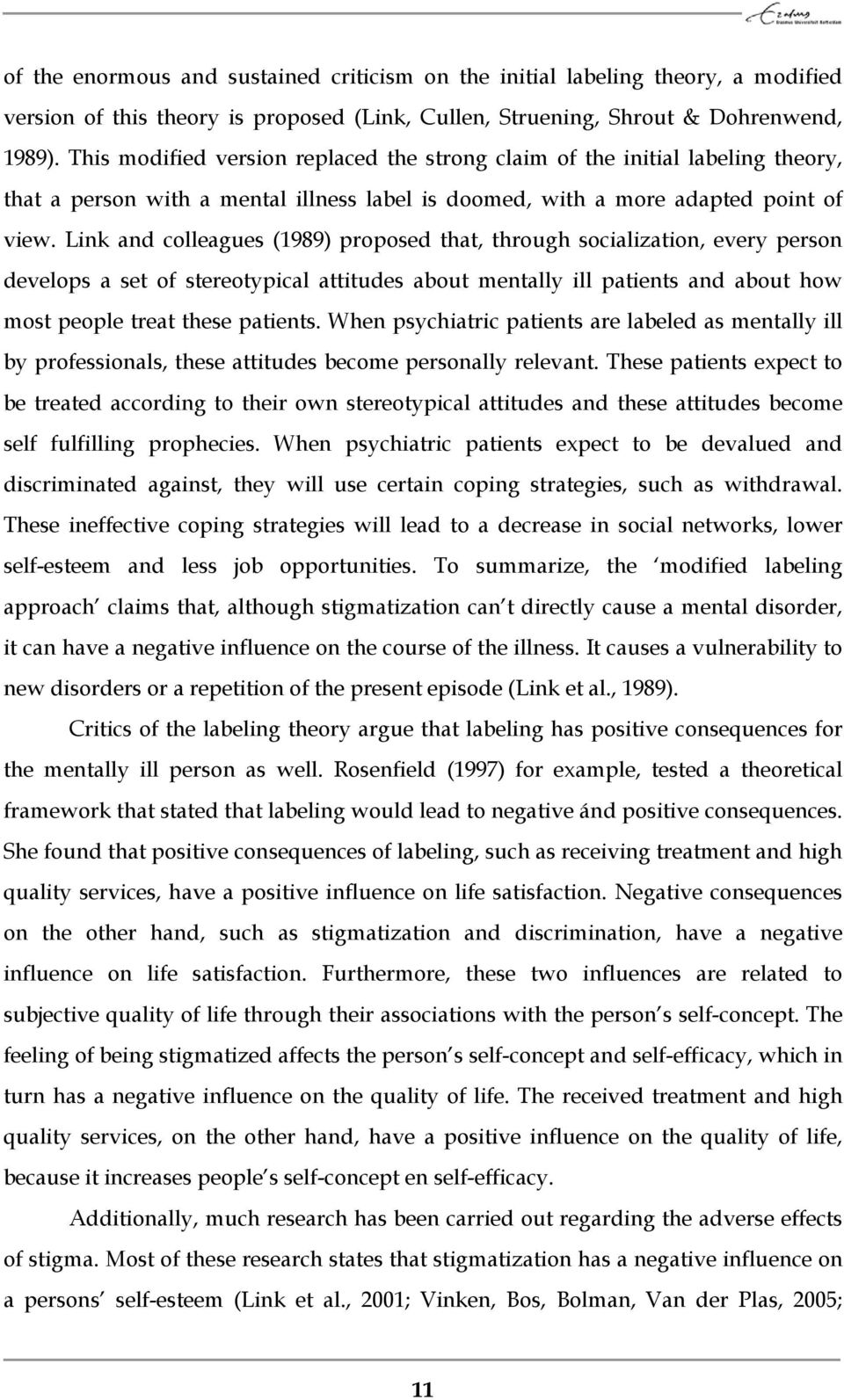 Link and colleagues (1989) proposed that, through socialization, every person develops a set of stereotypical attitudes about mentally ill patients and about how most people treat these patients.
