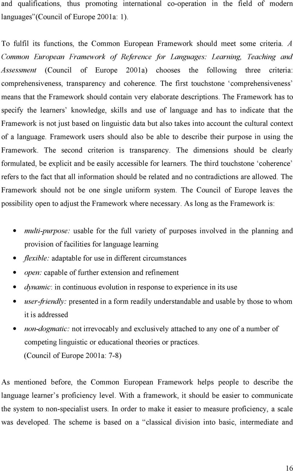 A Common European Framework of Reference for Languages: Learning, Teaching and Assessment (Council of Europe 2001a) chooses the following three criteria: comprehensiveness, transparency and coherence.