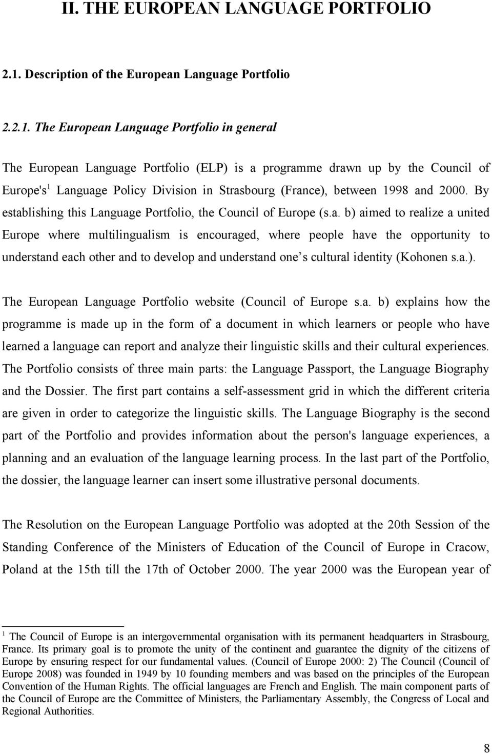 The European Language Portfolio in general The European Language Portfolio (ELP) is a programme drawn up by the Council of Europe's1 Language Policy Division in Strasbourg (France), between 1998 and
