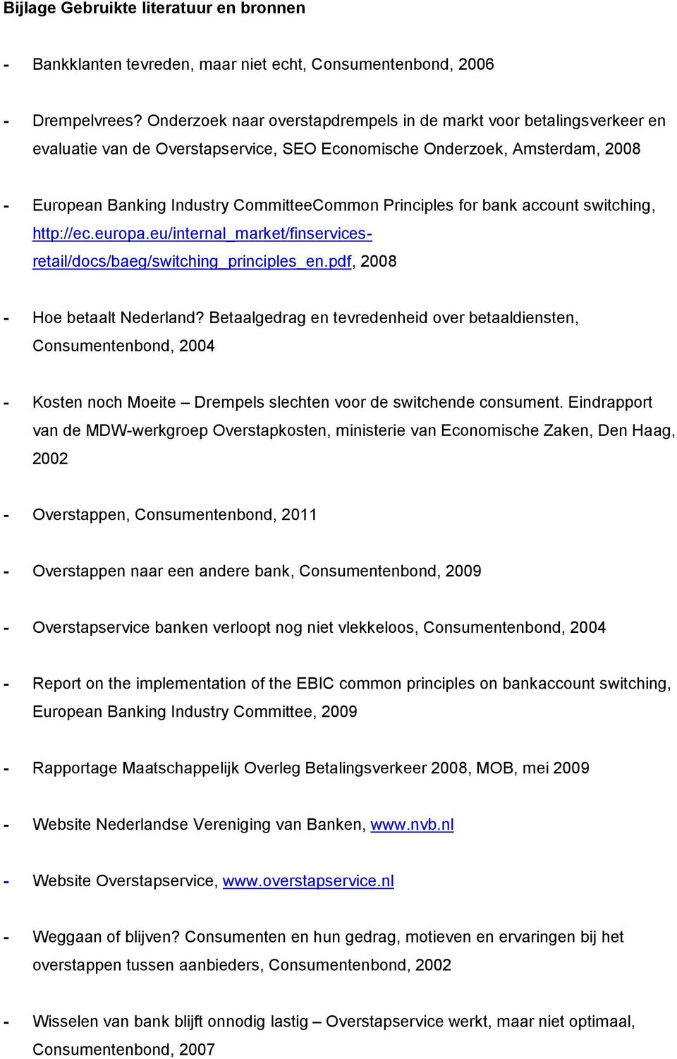 Principles for bank account switching, http://ec.europa.eu/internal_market/finservicesretail/docs/baeg/switching_principles_en.pdf, 2008 - Hoe betaalt Nederland?
