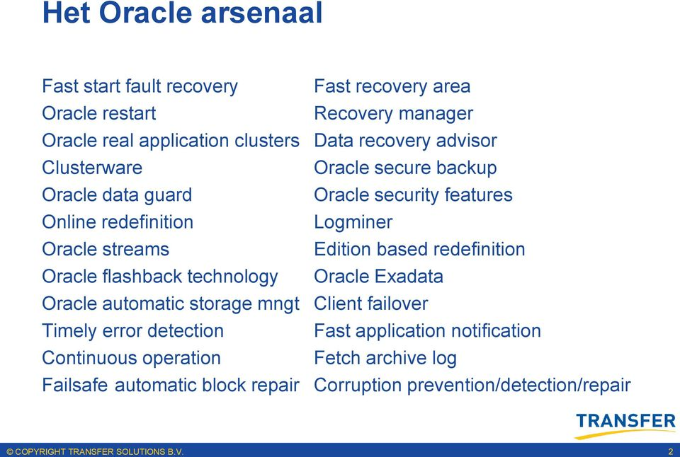 Edition based redefinition Oracle flashback technology Oracle Exadata Oracle automatic storage mngt Client failover Timely error