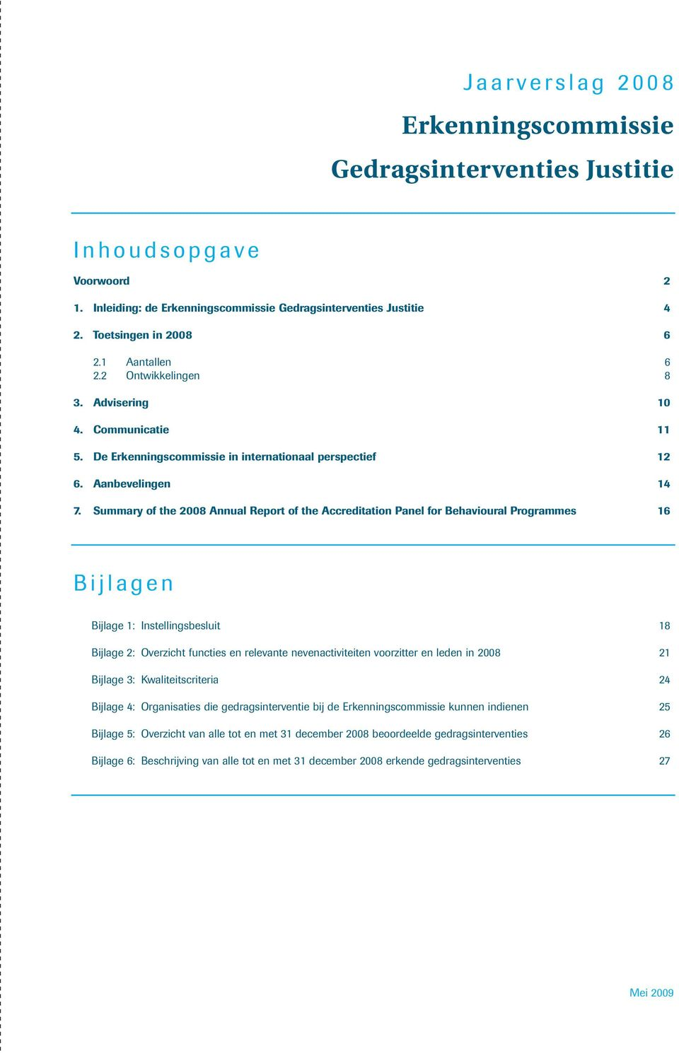 Summary of the 2008 Annual Report of the Accreditation Panel for Behavioural Programmes 16 B i j l a g e n Bijlage 1: Instellingsbesluit 18 Bijlage 2: Overzicht functies en relevante