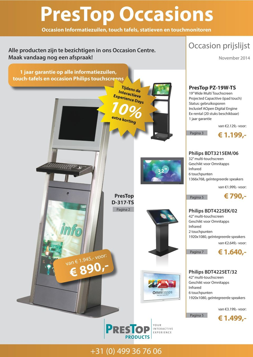 PZ-19W-TS 19 Wide Multi Touchscreen Projected Capacitive (ipad touch) Status: gebruikssporen Inclusief AOpen Digital Engine Ex-rental (20 stuks beschikbaar) 1 jaar garantie van 2.129,- Pagina 3 1.