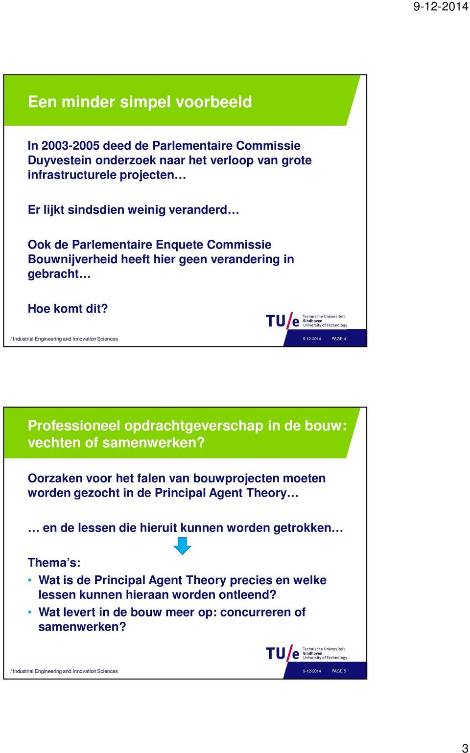 / Industrial Engineering and Innovation Sciences 9-12-2014 PAGE 4 Professioneel opdrachtgeverschap in de bouw: vechten of samenwerken?