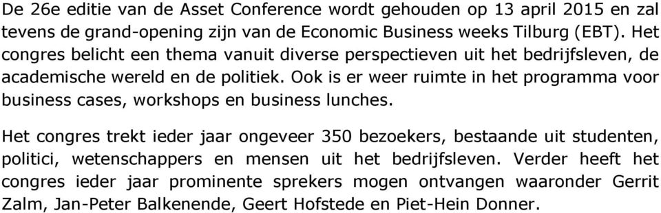 Ook is er weer ruimte in het programma voor business cases, workshops en business lunches.