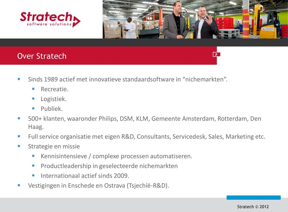 Full service organisatie met eigen R&D, Consultants, Servicedesk, Sales, Marketing etc.