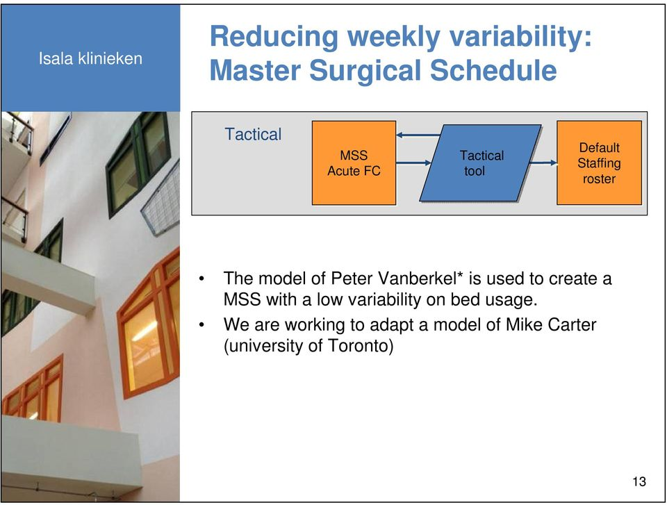 Vanberkel* is used to create a MSS with a low variability on bed