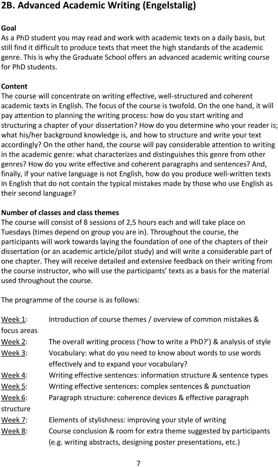 Content The course will concentrate on writing effective, well-structured and coherent academic texts in English. The focus of the course is twofold.
