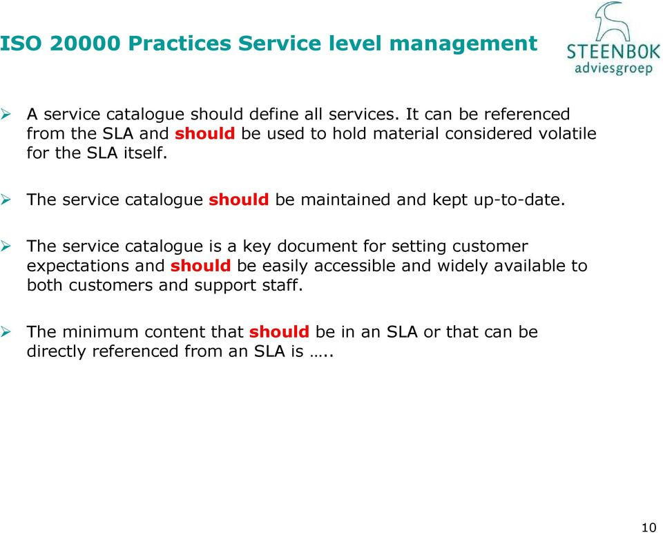 The service catalogue should be maintained and kept up-to-date.