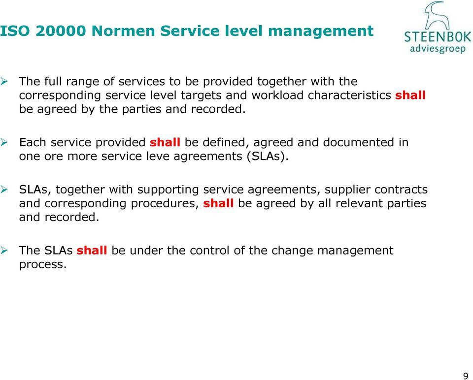 Each service provided shall be defined, agreed and documented in one ore more service leve agreements (SLAs).