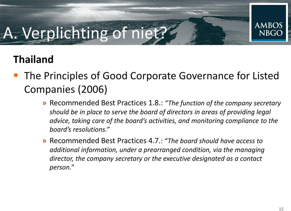 the board s activities, and monitoring compliance to the board s resolutions.» Recommended Best Practices 4.7.