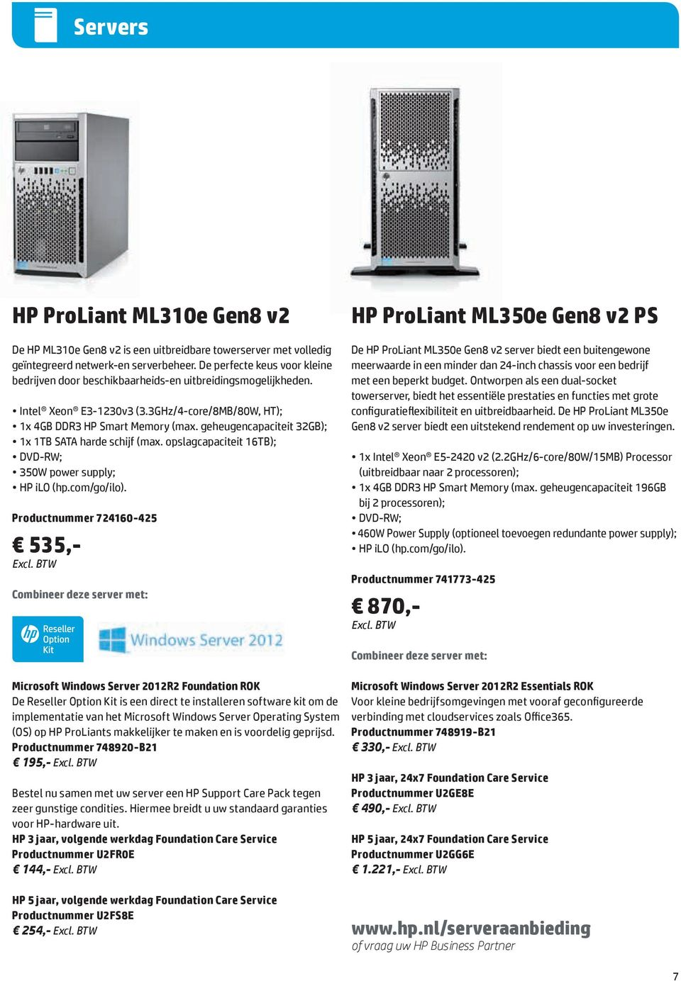 geheugencapaciteit 32GB); 1x 1TB SATA harde schijf (max. opslagcapaciteit 16TB); DVD-RW; 350W power supply; HP ilo (hp.com/go/ilo).