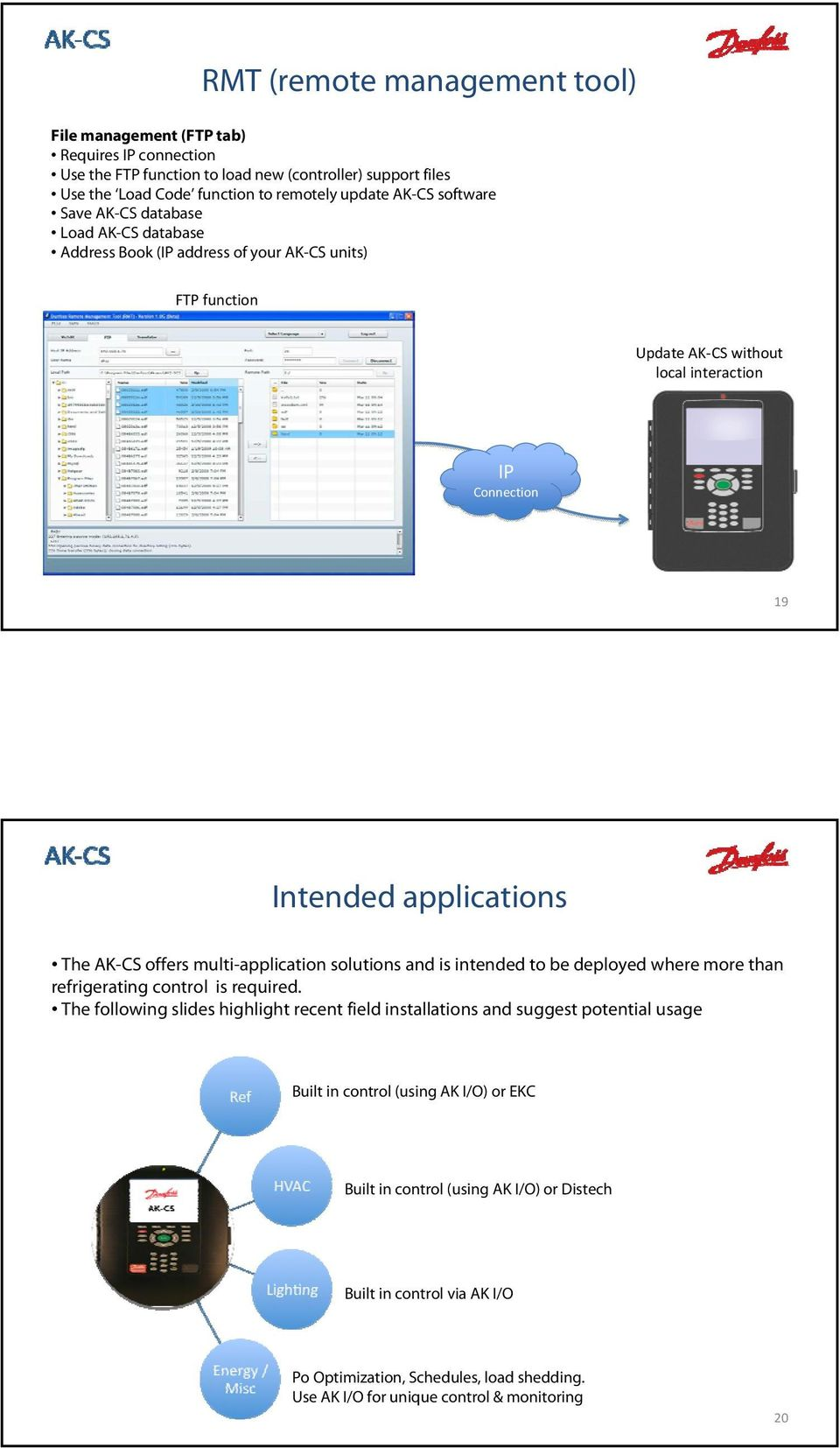 offers multi-application solutions and is intended to be deployed where more than refrigerating control is required.