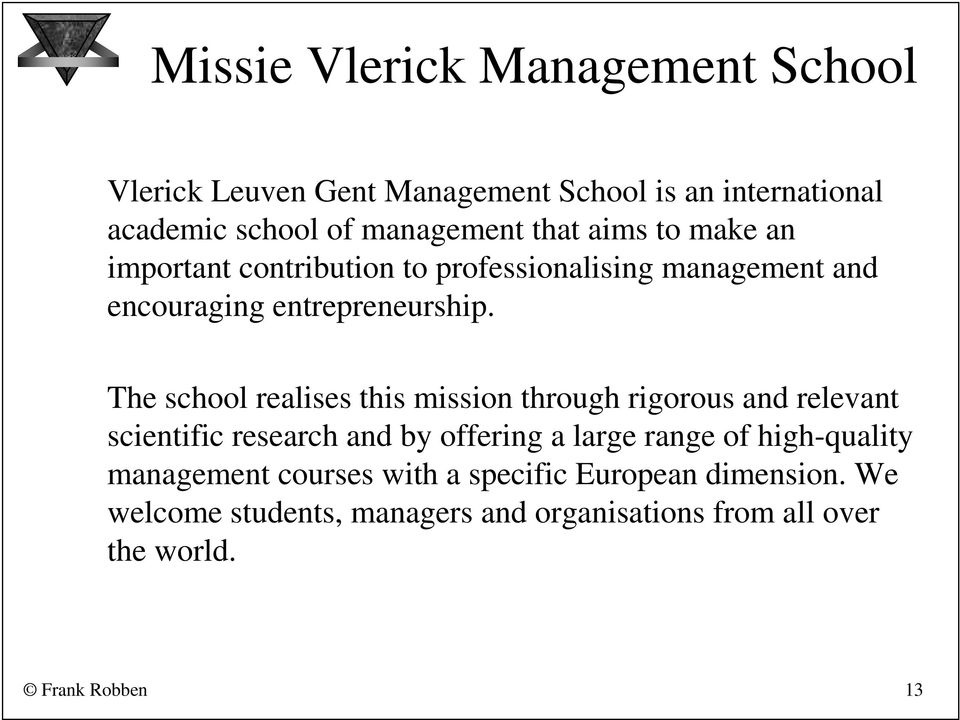 The school realises this mission through rigorous and relevant scientific research and by offering a large range of