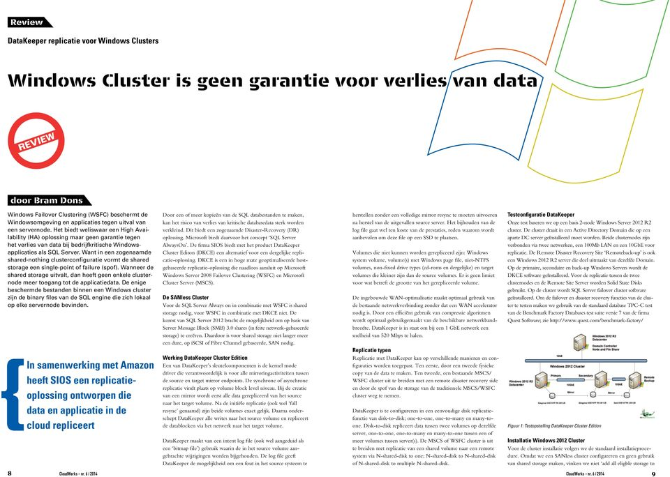 Want in een zogenaamde shared-nothing clusterconfiguratie vormt de shared storage een single-point of failure (spof).