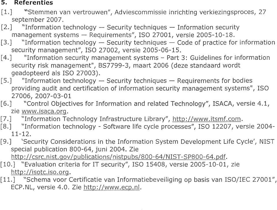 "] ""Information technology - Security techniques - Code of practice for information security management"", ISO 27002, versie 2005-06-15. [4."