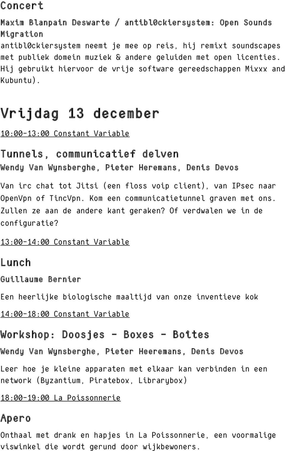 Vrijdag 13 december 10:00-13:00 Constant Variable Tunnels, communicatief delven Wendy Van Wynsberghe, Pieter Heremans, Denis Devos Van irc chat tot Jitsi (een floss voip client), van IPsec naar