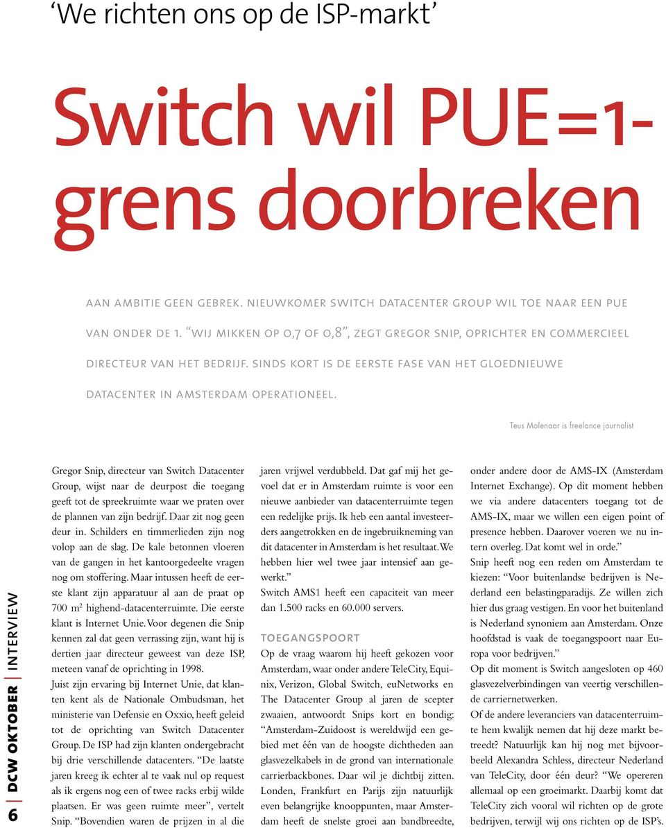 Teus Molenaar is freelance journalist dcw oktober interview 6 Gregor Snip, directeur van Switch Datacenter Group, wijst naar de deurpost die toegang geeft tot de spreekruimte waar we praten over de