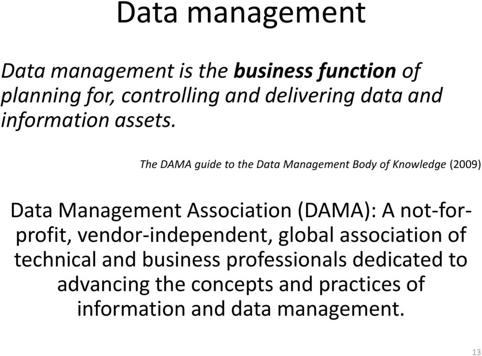 The DAMA guide to the Data Management Body of Knowledge (2009) Data Management Association (DAMA): A