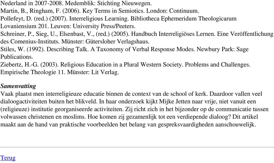 , Sieg, U., Elsenbast, V., (red.) (2005). Handbuch Interreligiöses Lernen. Eine Veröffentlichung des Comenius-Instituts. Münster: Gütersloher Verlagshaus. Stiles, W. (1992). Describing Talk.
