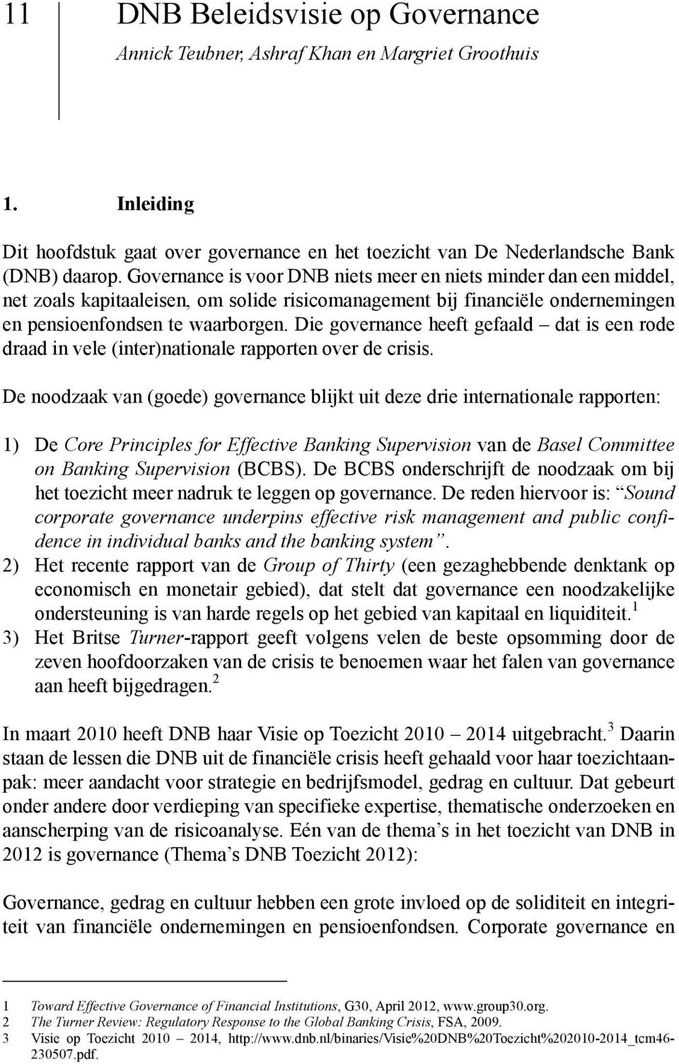 Die governance heeft gefaald dat is een rode draad in vele (inter)nationale rapporten over de crisis.