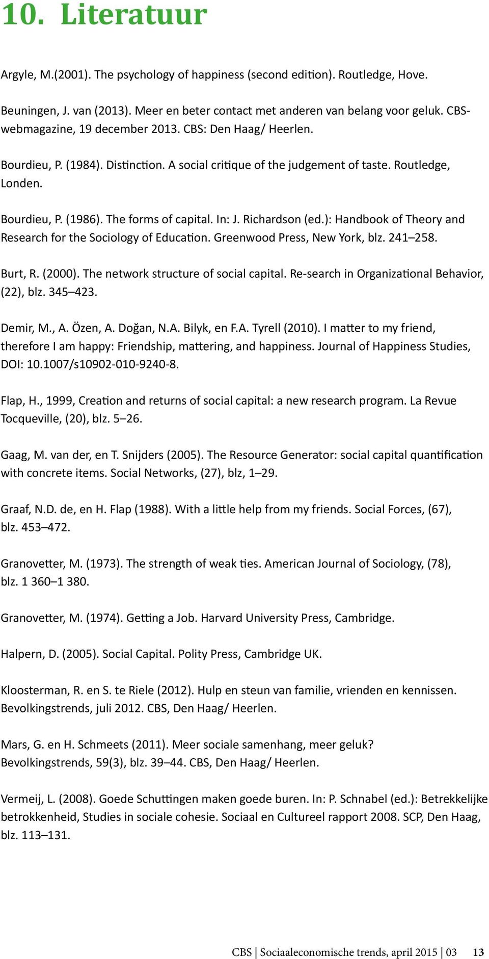In: J. Richardson (ed.): Handbook of Theory and Research for the Sociology of Education. Greenwood Press, New York, blz. 241 258. Burt, R. (2000). The network structure of social capital.