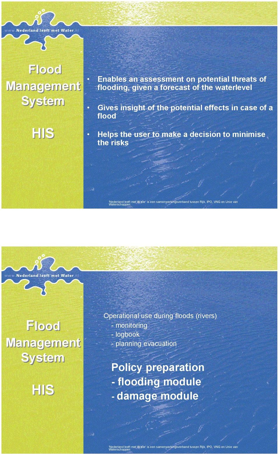 make a decision to minimise the risks Flood System Operational use during floods (rivers) -