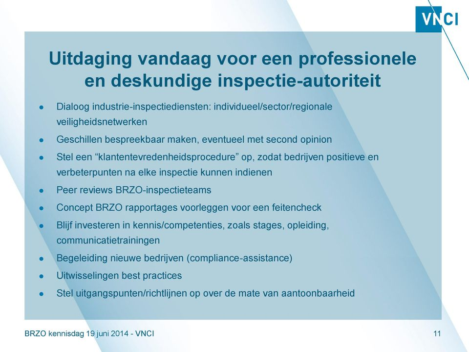 reviews BRZO-inspectieteams Concept BRZO rapportages voorleggen voor een feitencheck Blijf investeren in kennis/competenties, zoals stages, opleiding, communicatietrainingen
