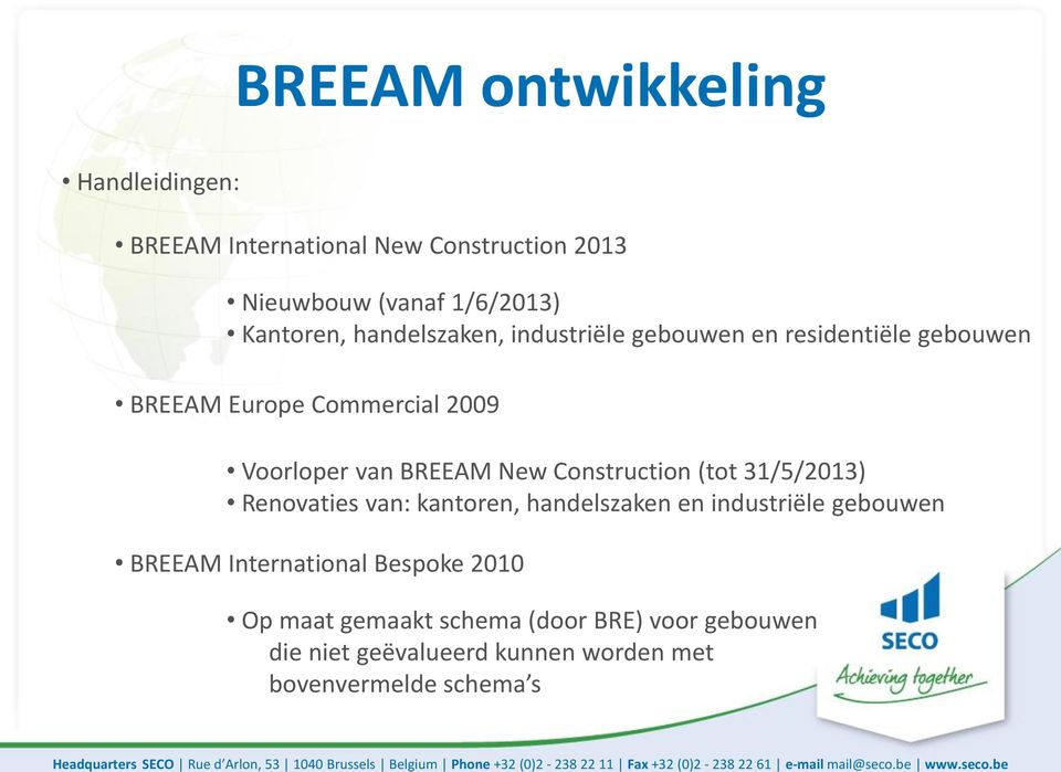 Construction (tot 31/5/2013) Renovaties van: kantoren, handelszaken en industriële gebouwen BREEAM International
