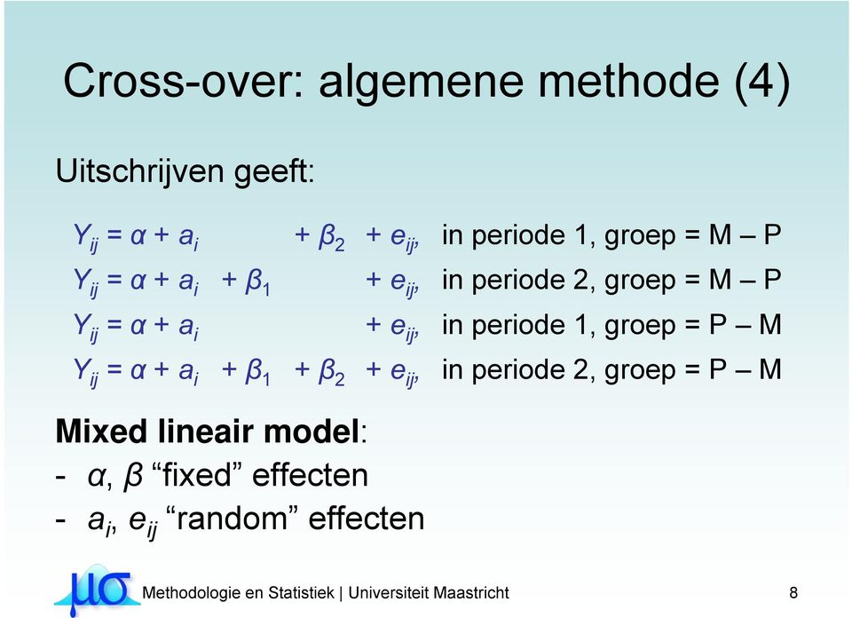 periode 1, groep = P M Y ij = α + a i + β 1 + β 2 + e ij, in periode 2, groep = P M Mixed lineair