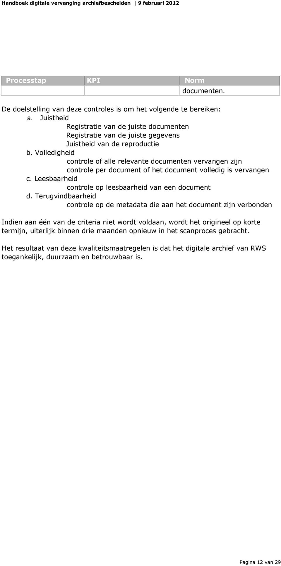 Volledigheid controle of alle relevante documenten vervangen zijn controle per document of het document volledig is vervangen c. Leesbaarheid controle op leesbaarheid van een document d.