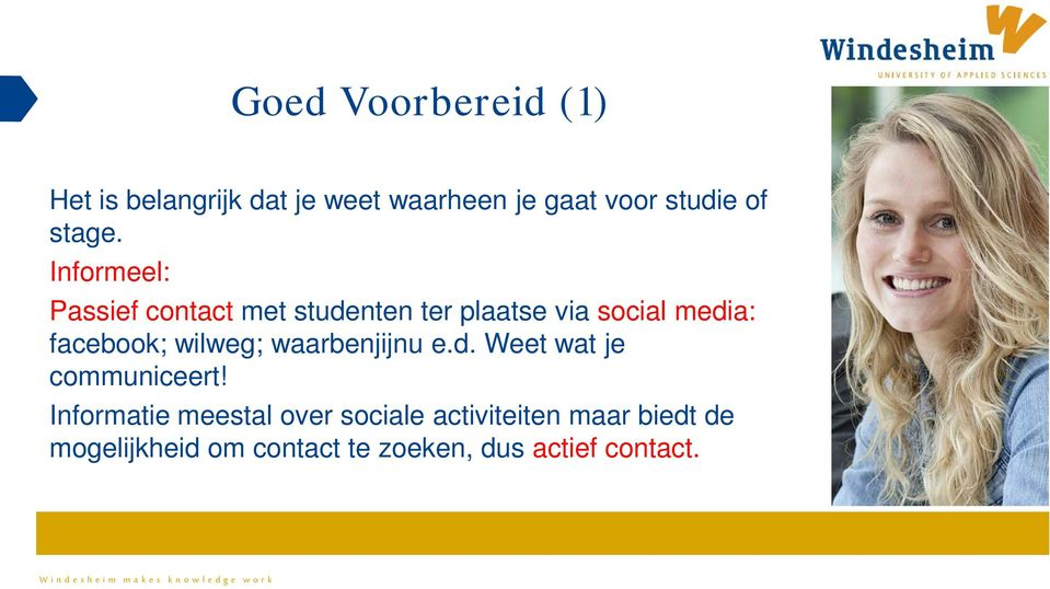 Informeel: Passief contact met studenten ter plaatse via social media: facebook;
