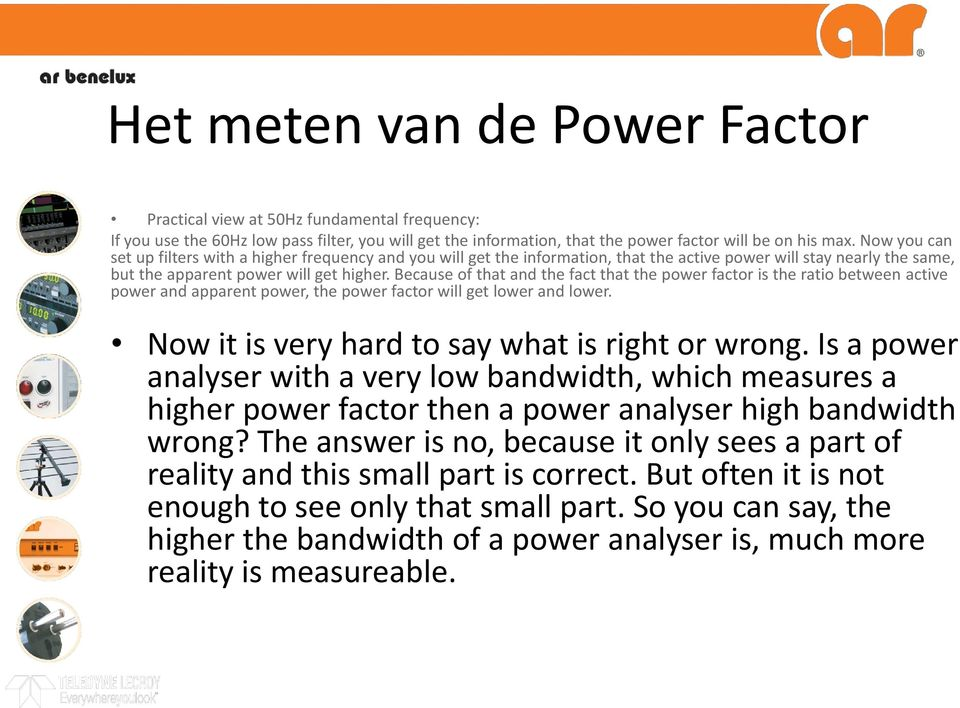 Because of that and the fact that the power factor is the ratio between active power and apparent power, the power factor will get lower and lower. Now it is very hard to say what is right or wrong.