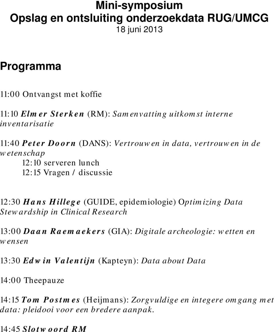 (GUIDE, epidemiologie) Optimizing Data Stewardship in Clinical Research 13:00 Daan Raemaekers (GIA): Digitale archeologie: wetten en wensen 13:30 Edwin Valentijn