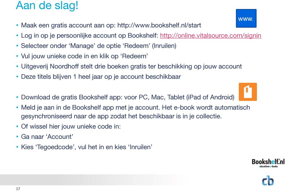 account Deze titels blijven 1 heel jaar op je account beschikbaar Download de gratis Bookshelf app: voor PC, Mac, Tablet (ipad of Android) Meld je aan in de Bookshelf app met je