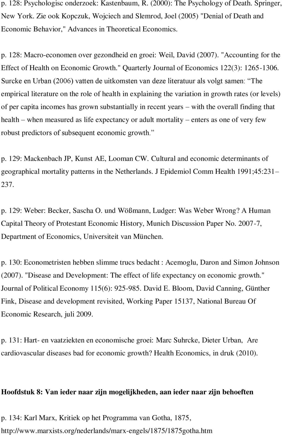 """Accounting for the Effect of Health on Economic Growth."" Quarterly Journal of Economics 122(3): 1265-1306."
